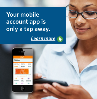 Your mobile account app is only a tap away. Learn More